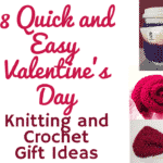 8 Quick and Easy Valentine's Day Crochet and Knitting Projects