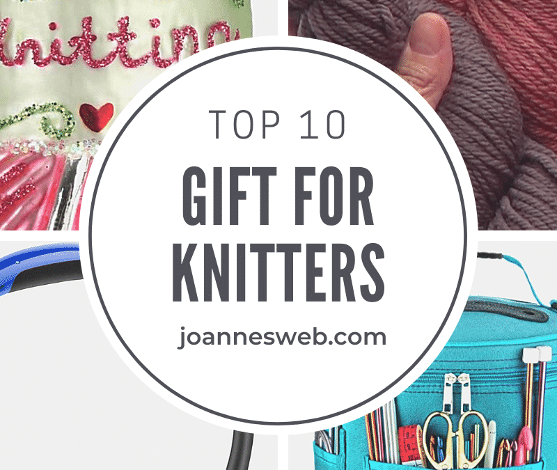 Top 10 Gifts For Knitters- Knitting Gift Ideas