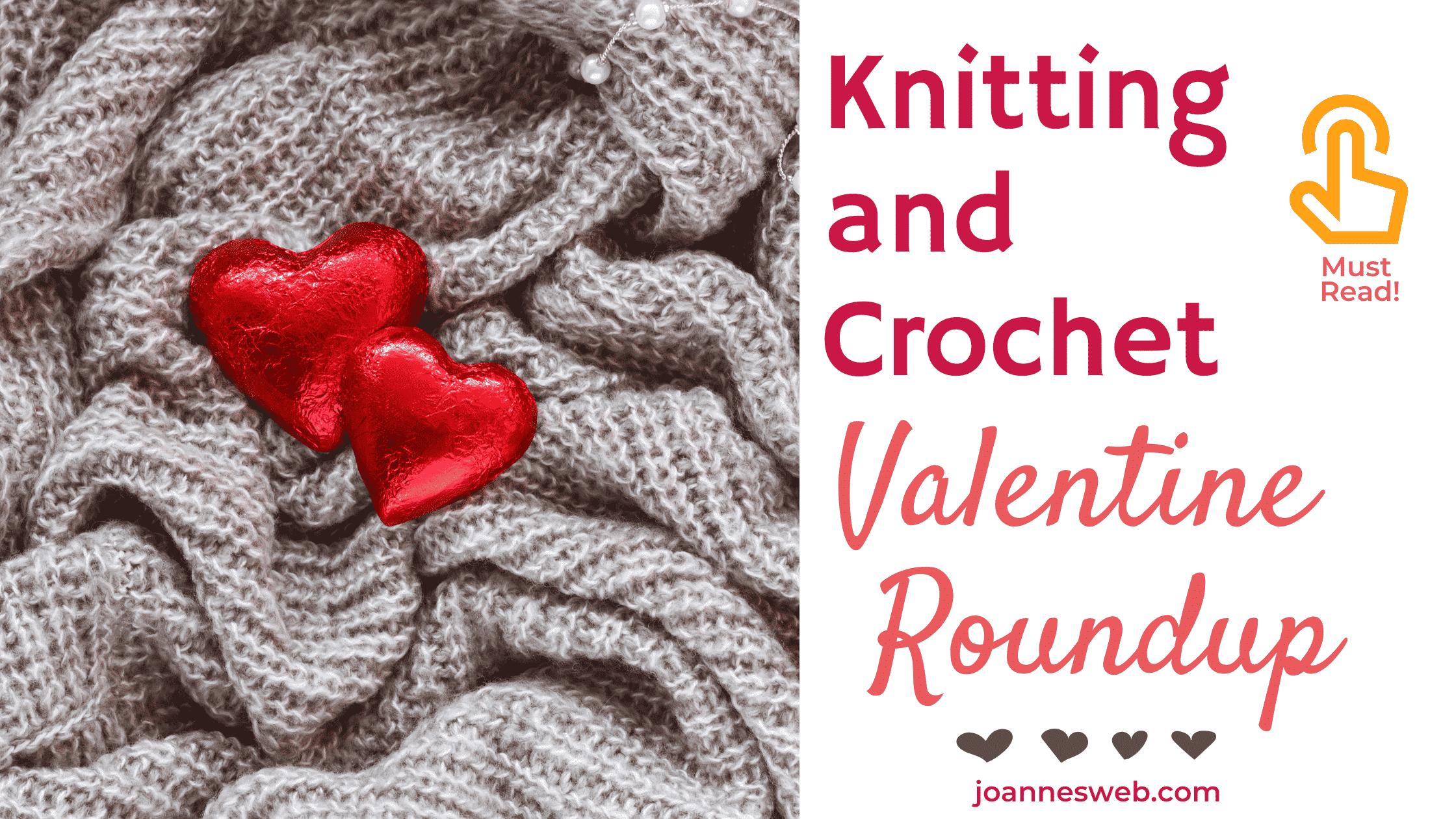 Knitting and Crochet Valentine Roundup